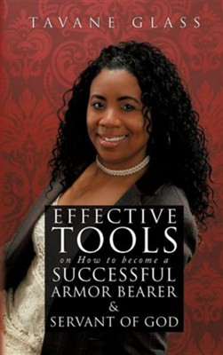 Effective Tools on How to Become a Successful Armor Bearer and Servant of God  -     By: Tavane Glass