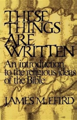 These Things Are Written: An Introduction to the Religious Ideas of the Bible  -     By: James M. Efird