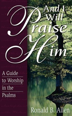 And I Will Praise Him  -     By: Ronald B. Allen