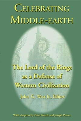 Celebrating Middle-Earth: The Lord of the Rings as a Defense of Western Civilization  -     Edited By: John G. West Jr.