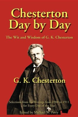 Chesterton Day by Day: The Wit and Wisdom of G. K. Chesterton  -     Edited By: Michael W. Perry     By: G.K. Chesterton