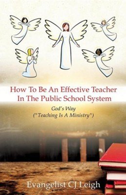 How to Be an Effective Teacher in the Public School System  -     By: CJ Leigh