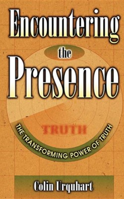 Encountering the Presence of Truth   -     By: Colin Urquhart