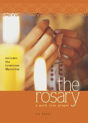 The Rosary: A Path into Prayer  -     By: Liz Kelly