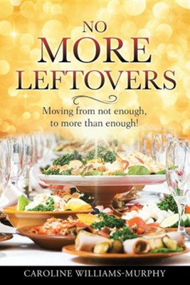 No More Leftovers  -     By: Caroline Williams-Murphy