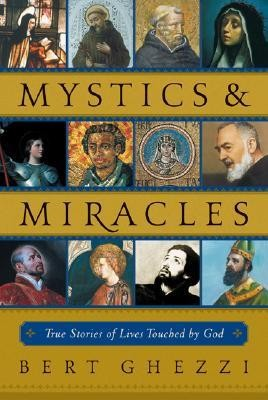 Mystics & Miracles: True Stories of Lives Touched by God  -     By: Bert Ghezzi