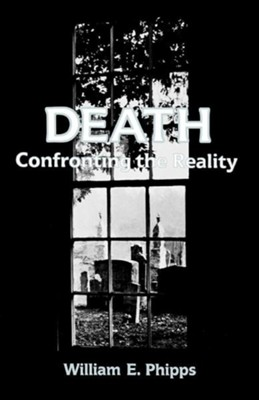Death: Confronting the Reality  -     By: William E. Phipps