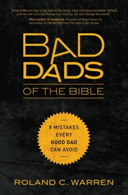 Bad Dads of the Bible: 8 Mistakes Every Good Dad Can Avoid - eBook  -