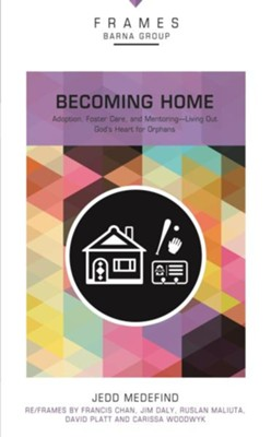 Becoming Home: Lead the Way in Solving the Orphan Crisis - eBook  -     By: Barna Group, Jedd Medefind