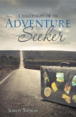 Challenges of an Adventure Seeker  -     By: Shirley Thomas
