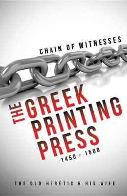 Chain of Witnesses - The Greek Printing Press 1450 - 1500  -     By: The Old Heretic Phil & His Wife Nan