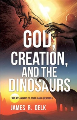 God, Creation, and the Dinosaurs  -     By: James R. Delk