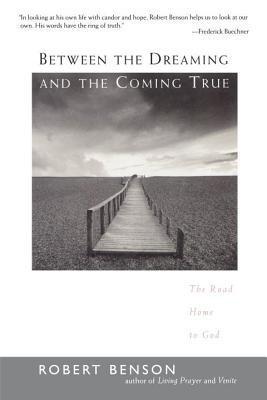 Between the Dreaming and the Coming True: The Road Home to God  -     By: Robert Benson