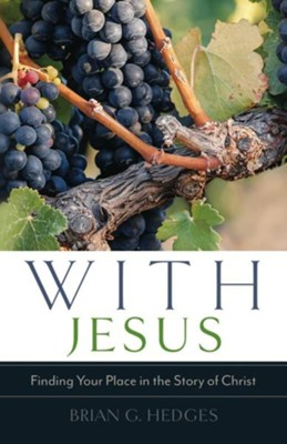 With Jesus: Finding Your Place in the Story of Christ  -     By: Brian G. Hedges