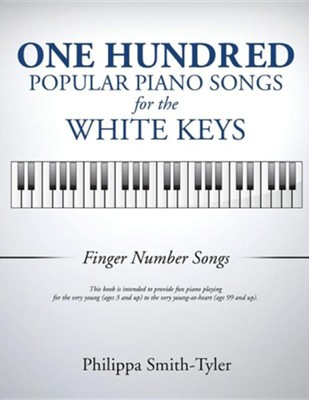 One Hundred Popular Piano Songs for the White Keys  -     By: Philippa Smith-Tyler