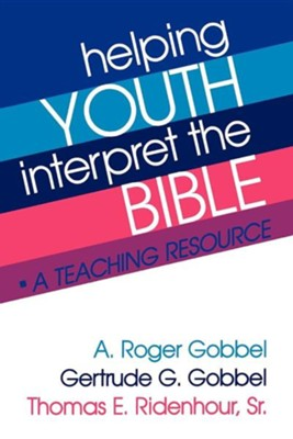 Helping Youth Interpret The Bible   -     By: A. Roger Gobbel, Gertrude Gobbel, Thomas Ridenhour