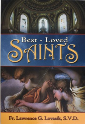 Best-Loved Saints: Inspiring Biographies of Popular Saints for Young Catholics and Adults  -     By: Lawrence G. Lovasik