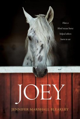 Joey: How a Blind Rescue Horse Helped Others Learn to See  -     By: Jennifer Marshall Bleakley