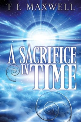 A Sacrifice in Time  -     By: T.L. Maxwell