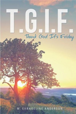 T.G.I.F.  -     By: M. Evangeline Anderson