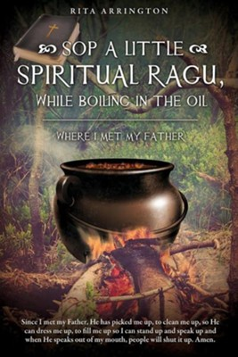 Sop a Little Spiritual Ragu, While Boiling in the Oil.  -     By: Rita Arrington