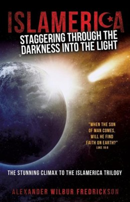 Islamerica: Staggering Through the Darkness Into the Light  -     By: Alexander Wilbur Fredrickson