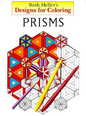 Designs for Coloring: Prisms  -     By: Grosset & Dunlap & Ruth Heller(ILLUS)     Illustrated By: Ruth Heller