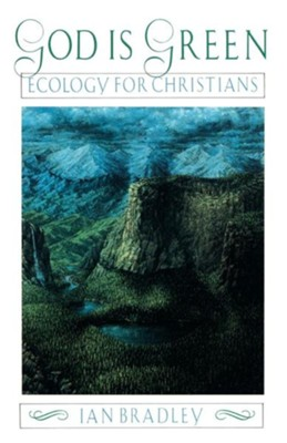 God Is Green: Ecology for Christians  -     By: Ian Bradley