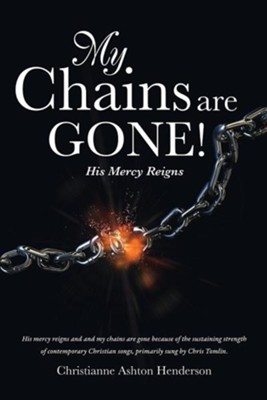 My Chains Are Gone!  -     By: Christianne Ashton Henderson