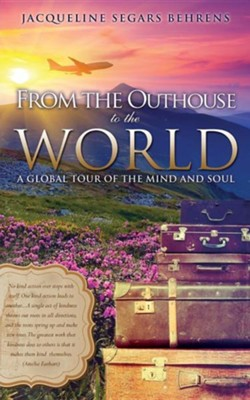 From the Outhouse to the World  -     By: Jacqueline Segars Behrens
