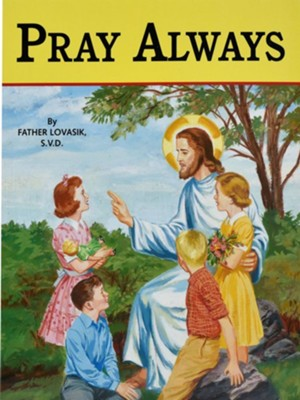 Pray Always   -     By: Lawrence G. Lovasik