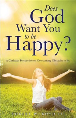 Does God Want You to Be Happy?  -     By: Robert W. Boyd III