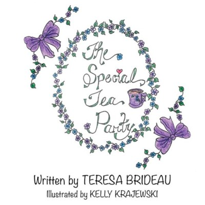 The Special Tea Party  -     By: Teresa Brideau     Illustrated By: Kelly Krajewski