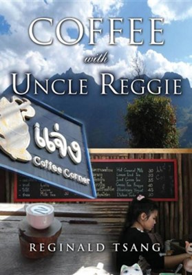 Coffee with Uncle Reggie  -     By: Reginald Tsang