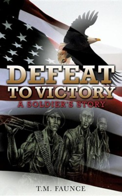 Defeat to Victory  -     By: T.M. Faunce
