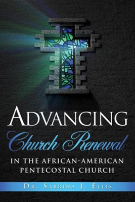 Advancing Church Renewal in the African-American Pentecostal Church  -     By: Dr. Sabrina J. Ellis