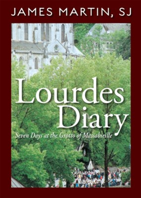 Lourdes Diary: Seven Days at the Grotto of Massabieille  -     By: James Martin