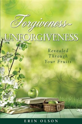 Forgiveness - Unforgiveness  -     By: Erin Olson