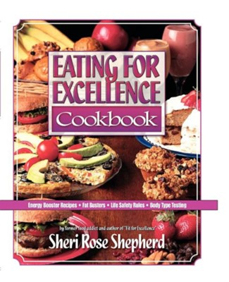 Eating for Excellence  -     By: Sheri Rose Shepherd
