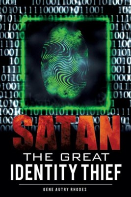 Satan the Great Identity Thief  -     By: Gene Autry Rhodes