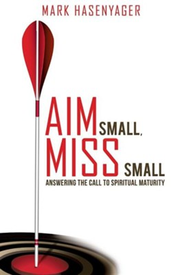 Aim Small, Miss Small  -     By: Mark Hasenyager
