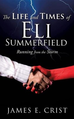 The Life and Times of Eli Summerfield  -     By: James E. Crist