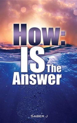 How: Is the Answer  -     By: Saber J.