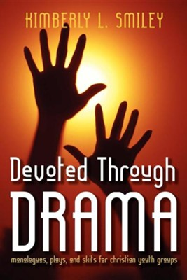 Devoted Through Drama: Monologues, Plays, and Skits for Christian Youth Groups  -     By: Kimbery L. Smiley
