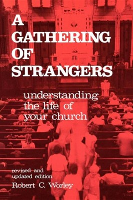 A Gathering of Strangers: Understanding the Life of Your Church   -     By: Robert Worley