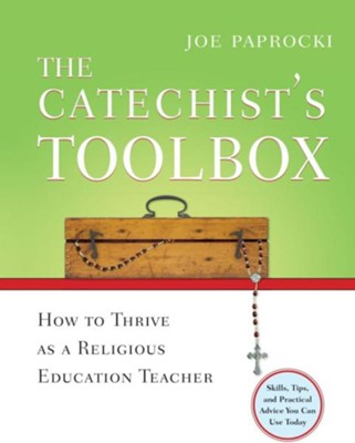 The Catechist's Toolbox: How to Thrive as a Religious Education Teacher  -     By: Joe Paprocki