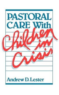 Pastoral Care with Children in Crisis is  -     By: Andrew D. Lester
