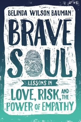 Brave Soul: Lessons in Love, Risk, and the Power of Empathy, Hardcover  -     By: Belinda Bauman