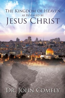 The Kingdom of Heaven as Revealed by Jesus Christ  -     By: John Comely