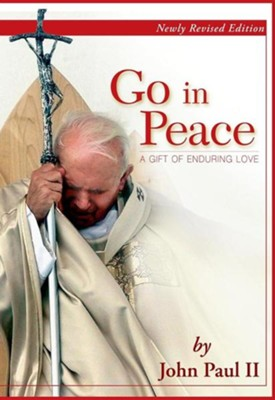 Go in Peace: A Gift of Enduring Love  -     By: Pope John Paul II